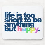 Life is too short to be anything but happy. mouse pad