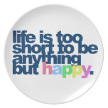 Life is too short to be anything but happy plate