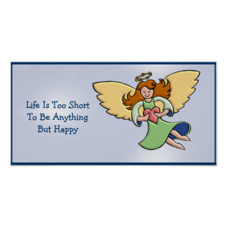 Life Is Too Short To Be Anything But Happy Poster