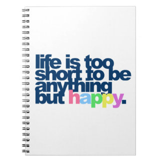 Life is too short to be anything but happy spiral notebook