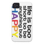 Life is Too Short to be anything buy HAPPY iPhone 4 Cases