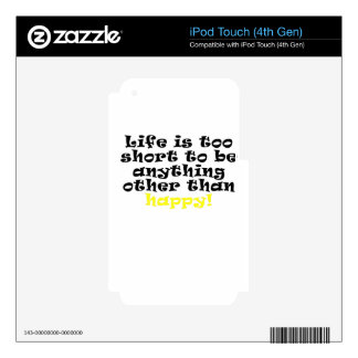 Life is too Short to be anything other than Happy iPod Touch 4G Skins