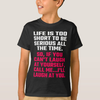 Life Is Too Short To Be Serious All The Time T-Shirt