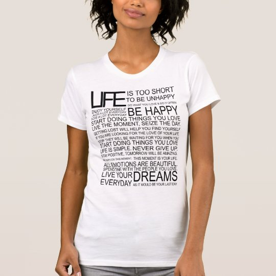 LIFE is too short to be unhappy T-Shirt