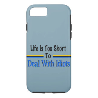 Life Is Too Short To Deal With Idiots iPhone 7 Case