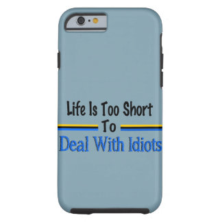 Life Is Too Short To Deal With Idiots Tough iPhone 6 Case