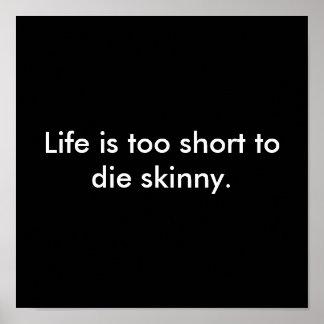 Life is too short to die skinny. print