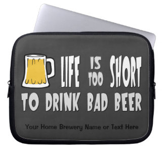 Life is Too Short to Drink Bad Beer Computer Sleeve