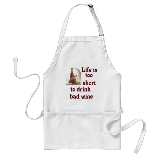 Life is too short to drink bad wine #2 adult apron