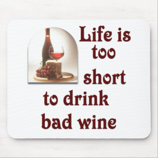 Life is too short to drink bad wine #2 mouse pad