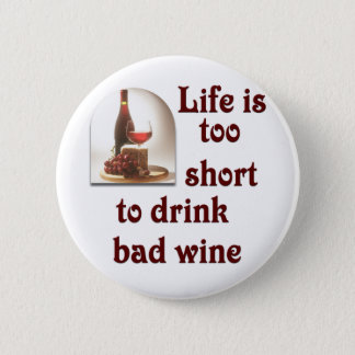 Life is too short to drink bad wine #2 pinback button