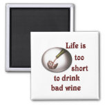 Life is too short to drink bad wine #3 magnets