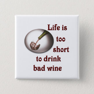 Life is too short to drink bad wine #3 pinback button