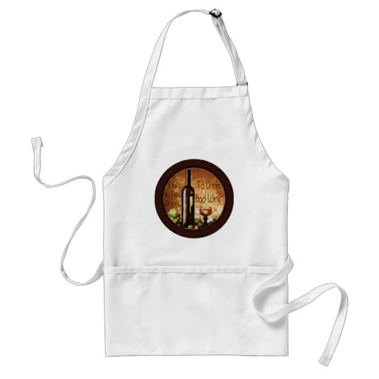 Life Is Too Short To Drink Bad Wine Adult Apron
