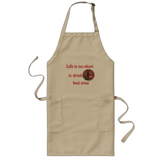 Life is too short to drink bad wine long apron