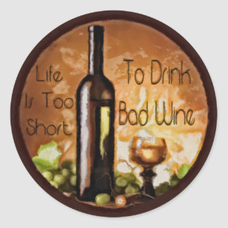 Life Is Too Short To Drink Bad Wine Classic Round Sticker