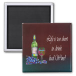 Life is too short to drink bad Wine! Gifts Refrigerator Magnets