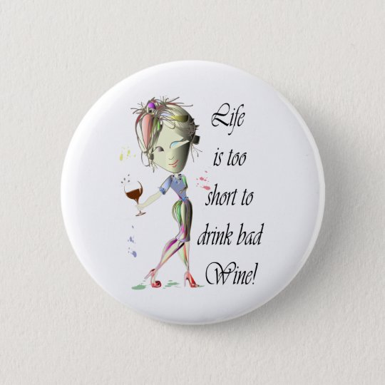 Life is too short to drink bad Wine! Humorous Gift Pinback Button