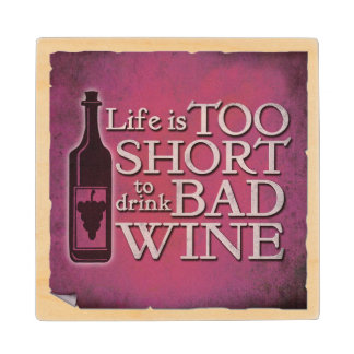 Life is Too Short To Drink Bad Wine Wood Coaster