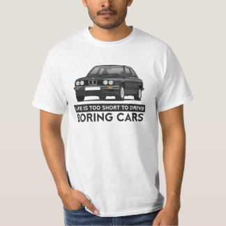 Life is too short to drive boring cars, BMW E30 T-Shirt