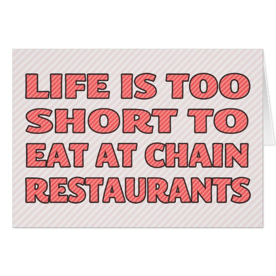 Life is too short to eat at chain restaurants card