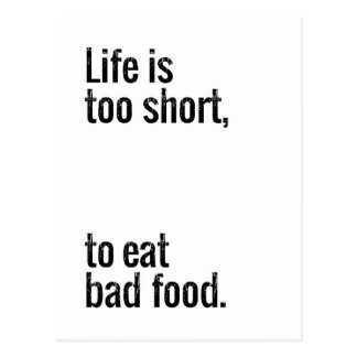 Life is too short, to eat bad food. postcard