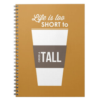 Life is Too Short to Oder a Tall | Coffee Theme Spiral Note Book