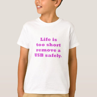 Life is too short to Remove a USB safely T-Shirt