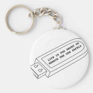 Life is too short to remove the USB safely funny Keychain