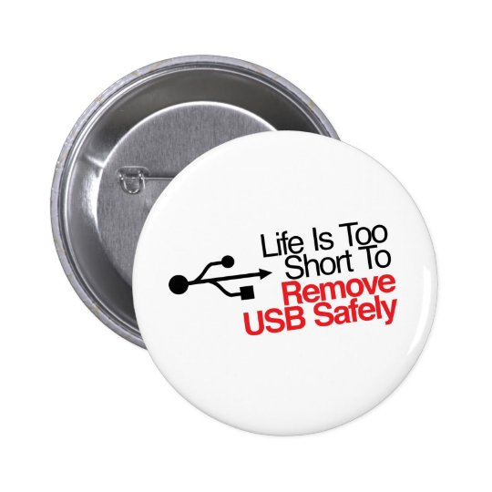 Life Is Too Short to Remove USB Safely Pinback Button