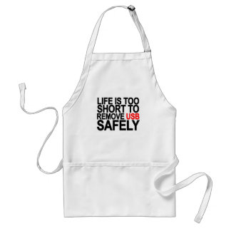 LIFE IS TOO SHORT TO REMOVE USB SAFELY.png Adult Apron