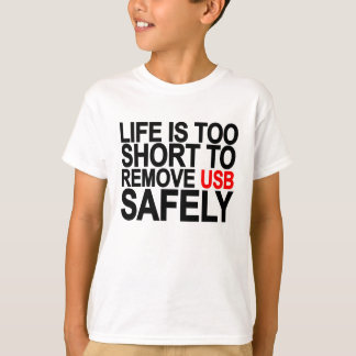 LIFE IS TOO SHORT TO REMOVE USB SAFELY.png T-Shirt