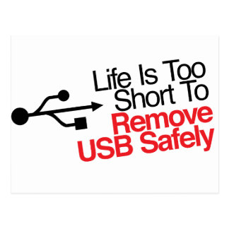 Life Is Too Short to Remove USB Safely Postcard