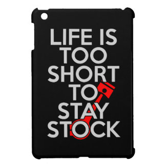 Life Is Too Short to Stay Stock iPad Mini Case