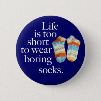 Life Is Too Short To Wear Boring Socks Button