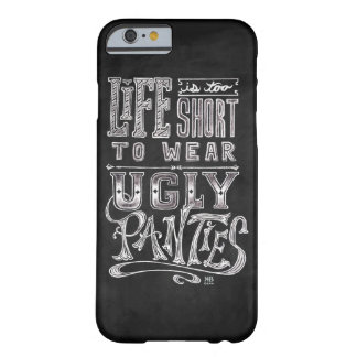"""Life is too short to wear ugly panties"" quote Barely There iPhone 6 Case"