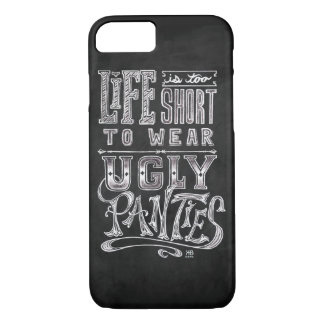 """Life is too short to wear ugly panties"" quote iPhone 7 Case"