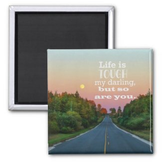 Life is Tough but So Are You Magnet