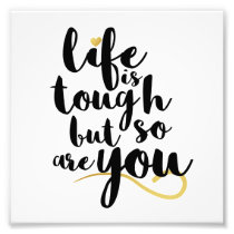 Life Is Tough, But So Are You Photo Print