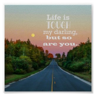 Life is Tough but So Are You Poster Print
