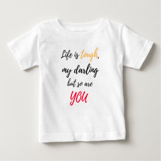 Life is tough,Darling Baby T-Shirt