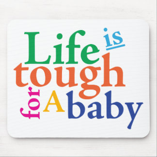 Life is tough for a baby. mouse pad