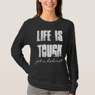 Life Is Tough , get a helmet T-Shirt