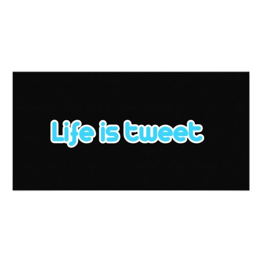 Life is tweet picture card