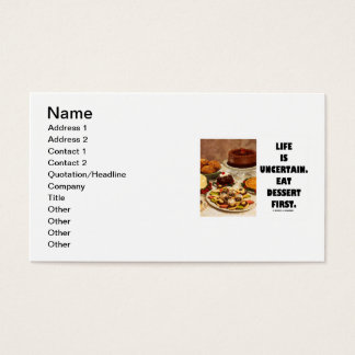Life Is Uncertain.  Eat Dessert First. Business Card