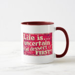 Life is uncertain - eat dessert first - coffee mug