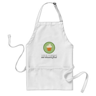 Life is uncertain, eat dessert first   Green Adult Apron