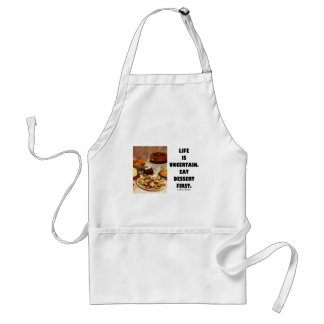 Life Is Uncertain.  Eat Dessert First. (Humor) Adult Apron