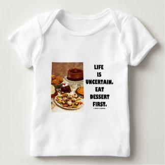 Life Is Uncertain.  Eat Dessert First. (Humor) Baby T-Shirt