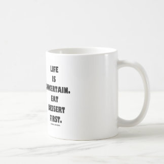 Life Is Uncertain.  Eat Dessert First. (Humor) Classic White Coffee Mug